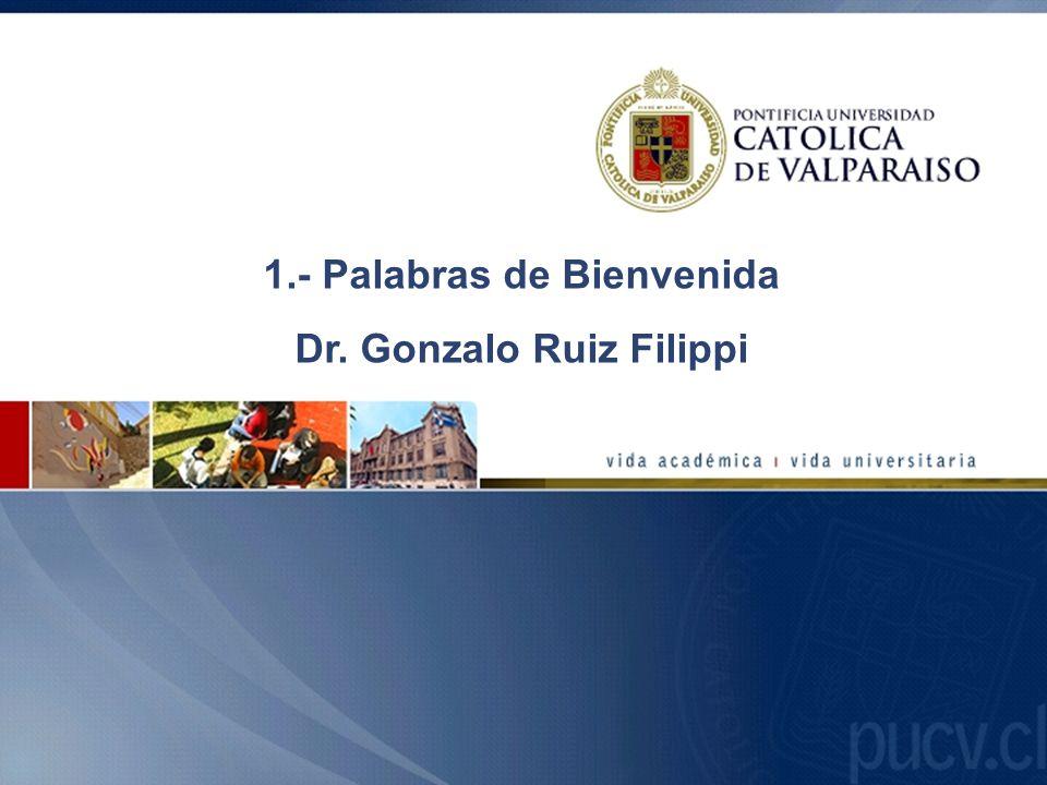 1.- Palabras de Bienvenida Dr. Gonzalo Ruiz Filippi