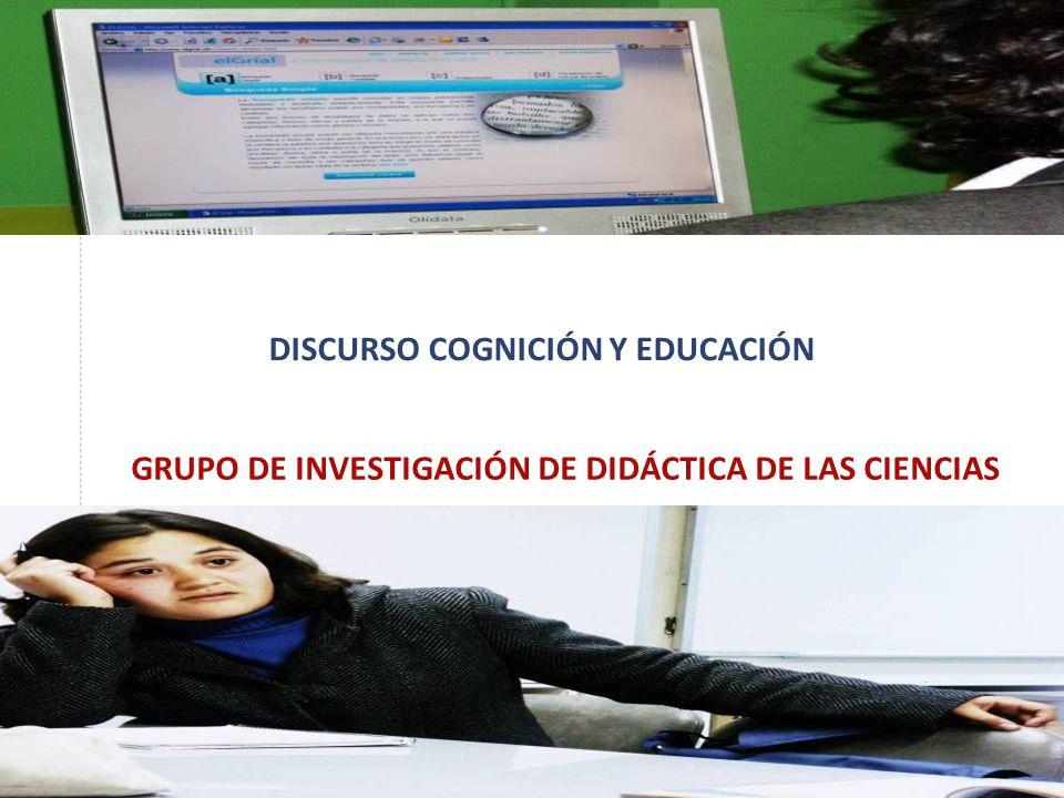 DISCURSO COGNICIÓN Y EDUCACIÓN GRUPO DE INVESTIGACIÓN DE DIDÁCTICA DE LAS CIENCIAS