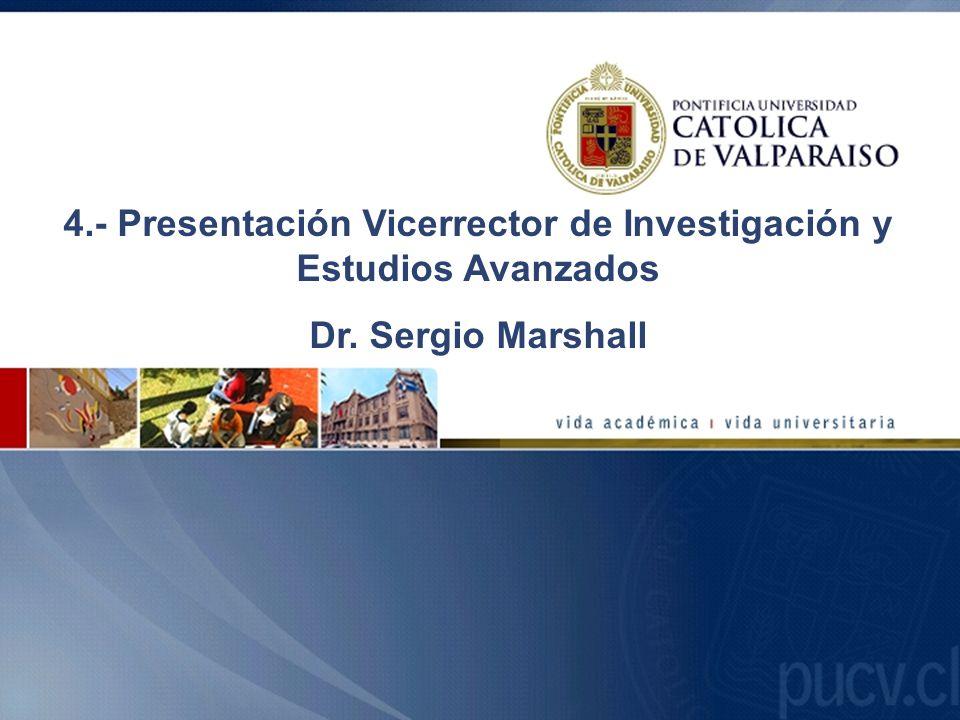 4.- Presentación Vicerrector de Investigación y Estudios Avanzados Dr. Sergio Marshall