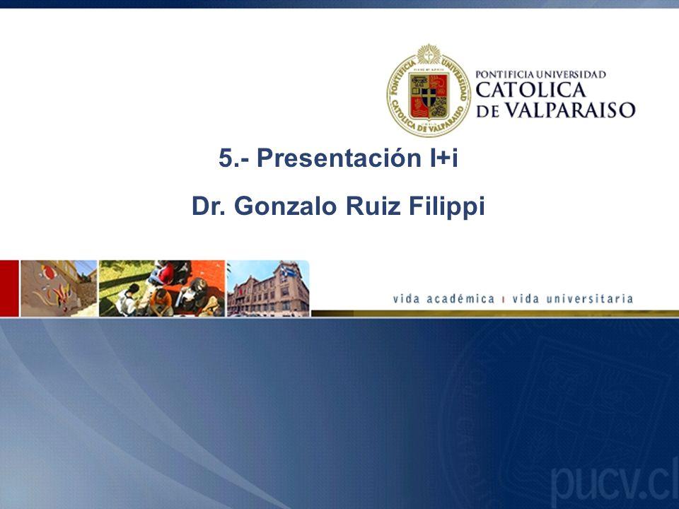 5.- Presentación I+i Dr. Gonzalo Ruiz Filippi
