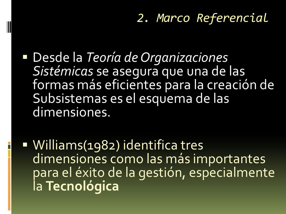  Desde la Teoría de Organizaciones Sistémicas se asegura que una de las formas más eficientes para la creación de Subsistemas es el esquema de las dimensiones.