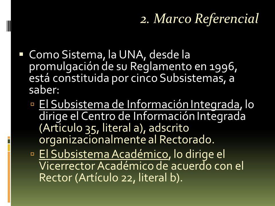  Como Sistema, la UNA, desde la promulgación de su Reglamento en 1996, está constituida por cinco Subsistemas, a saber:  El Subsistema de Información Integrada, lo dirige el Centro de Información Integrada (Articulo 35, literal a), adscrito organizacionalmente al Rectorado.