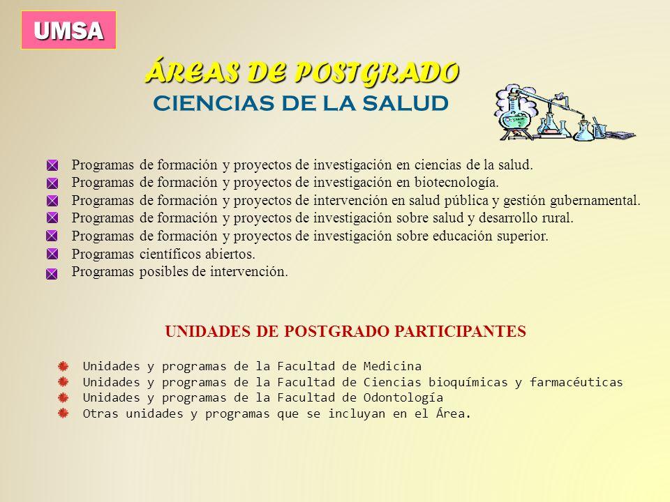 UMSA ÁREAS DE POSTGRADO ÁREAS DE POSTGRADO CIENCIA Y TECNOLOGÍA Programas de formación y proyectos de investigación concernientes a ciencias del desarrollo.