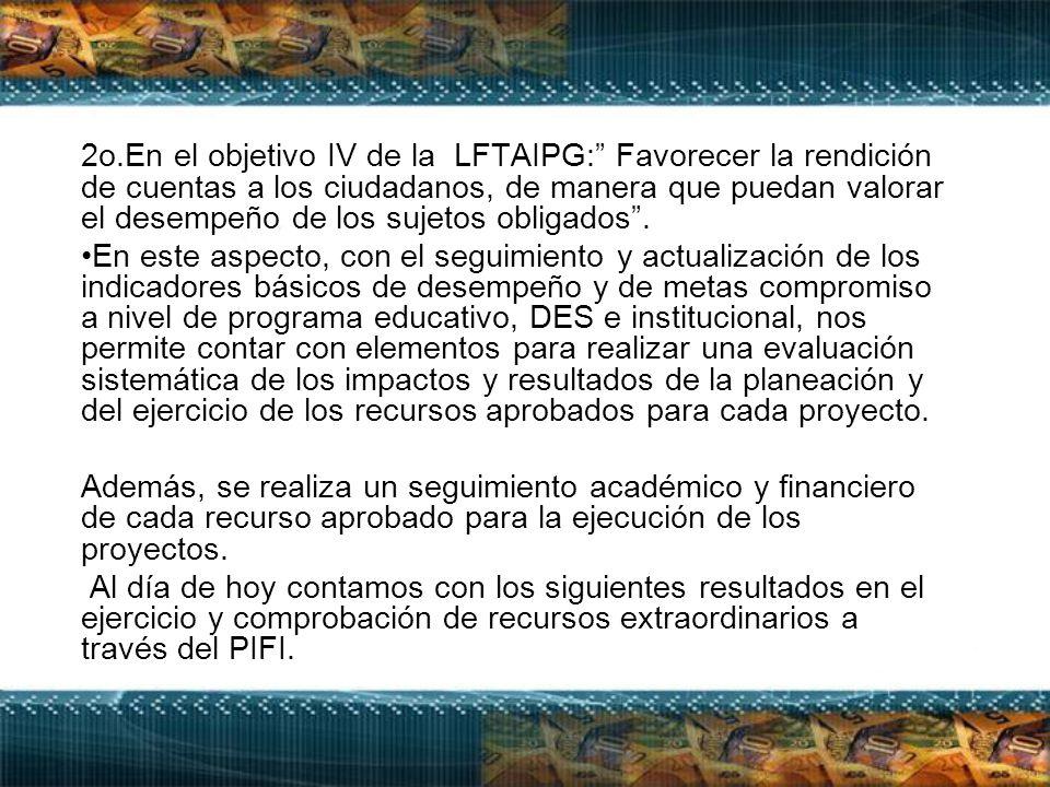 2o.En el objetivo IV de la LFTAIPG: Favorecer la rendición de cuentas a los ciudadanos, de manera que puedan valorar el desempeño de los sujetos obligados .
