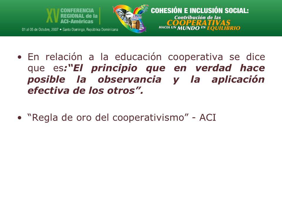 En relación a la educación cooperativa se dice que es: El principio que en verdad hace posible la observancia y la aplicación efectiva de los otros .
