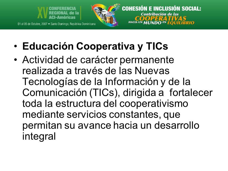 Educación Cooperativa y TICs Actividad de carácter permanente realizada a través de las Nuevas Tecnologías de la Información y de la Comunicación (TICs), dirigida a fortalecer toda la estructura del cooperativismo mediante servicios constantes, que permitan su avance hacia un desarrollo integral