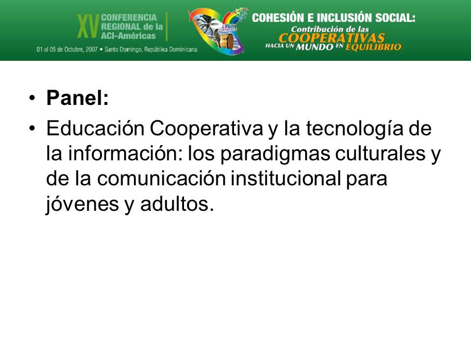 Panel: Educación Cooperativa y la tecnología de la información: los paradigmas culturales y de la comunicación institucional para jóvenes y adultos.