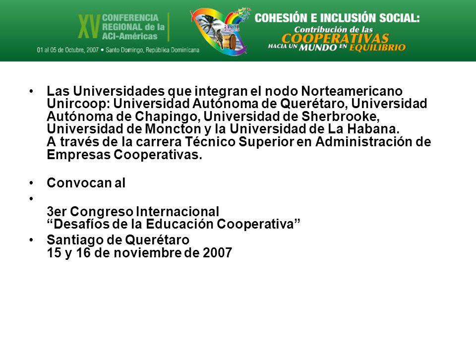 Las Universidades que integran el nodo Norteamericano Unircoop: Universidad Autónoma de Querétaro, Universidad Autónoma de Chapingo, Universidad de Sherbrooke, Universidad de Moncton y la Universidad de La Habana.
