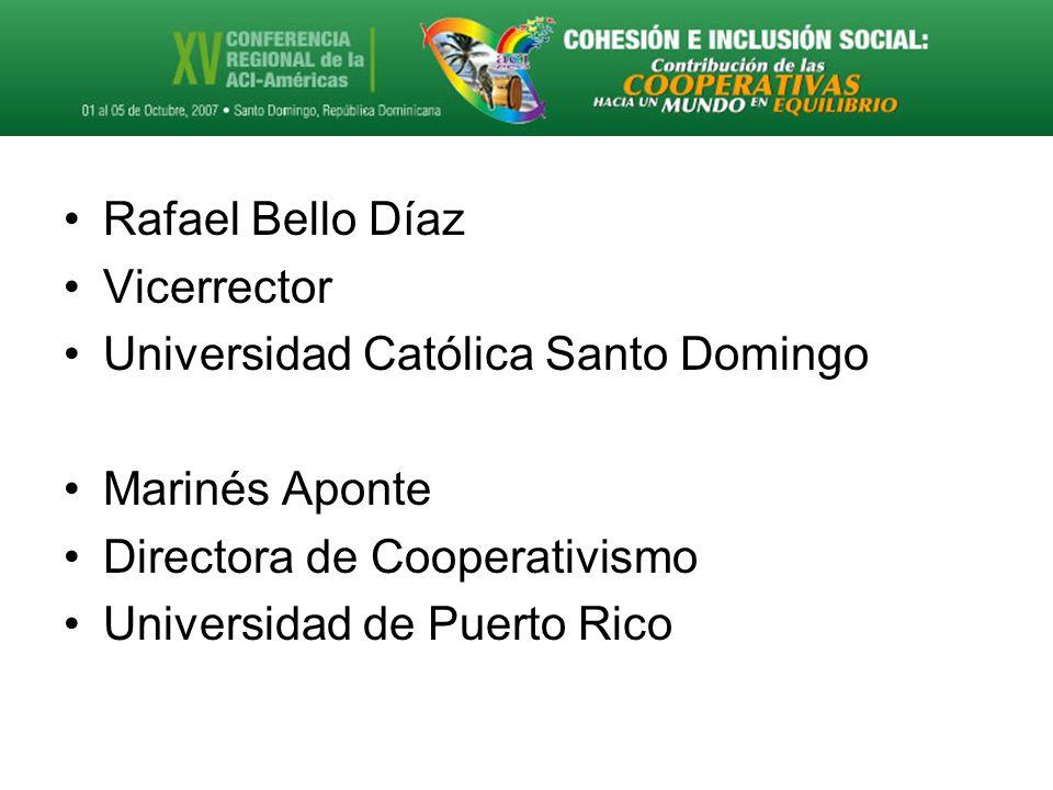 Rafael Bello Díaz Vicerrector Universidad Católica Santo Domingo Marinés Aponte Directora de Cooperativismo Universidad de Puerto Rico