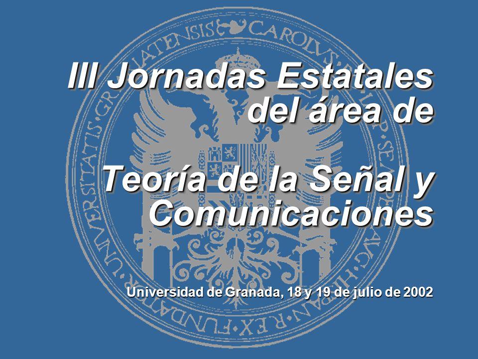 III Jornadas Estatales del área de Teoría de la Señal y Comunicaciones Universidad de Granada, 18 y 19 de julio de 2002