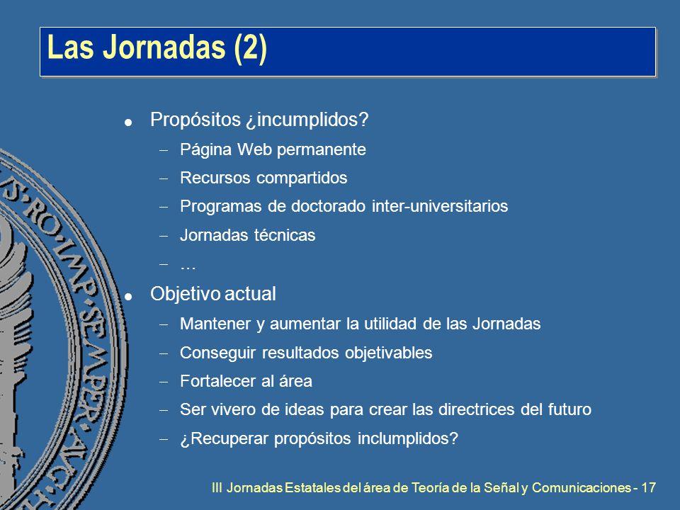 III Jornadas Estatales del área de Teoría de la Señal y Comunicaciones - 17 Las Jornadas (2) l Propósitos ¿incumplidos.