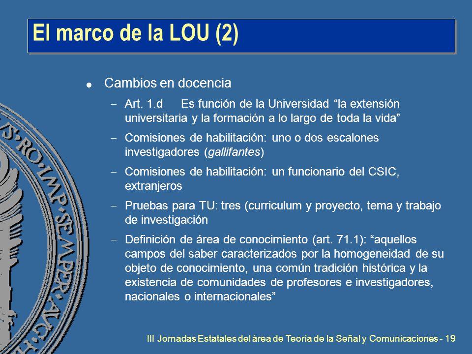 III Jornadas Estatales del área de Teoría de la Señal y Comunicaciones - 19 El marco de la LOU (2) l Cambios en docencia  Art.