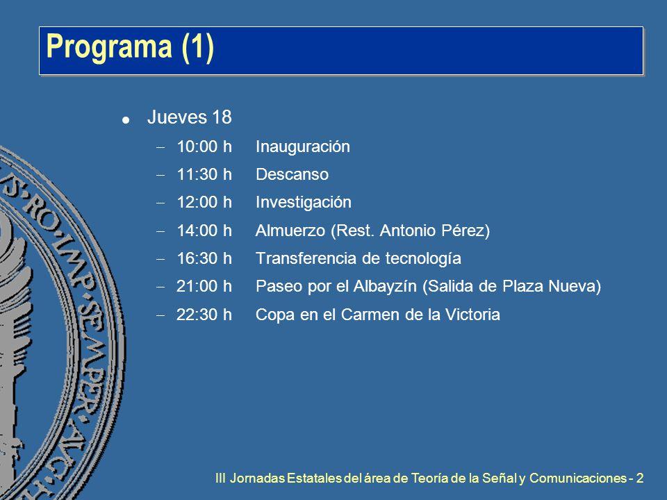 III Jornadas Estatales del área de Teoría de la Señal y Comunicaciones - 2 Programa (1) l Jueves 18  10:00 hInauguración  11:30 hDescanso  12:00 hInvestigación  14:00 hAlmuerzo (Rest.