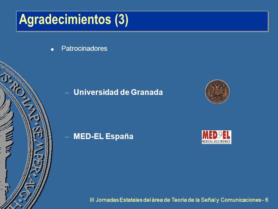 III Jornadas Estatales del área de Teoría de la Señal y Comunicaciones - 6 Agradecimientos (3) l Patrocinadores  Universidad de Granada  MED-EL España