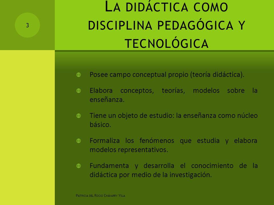 L A DIDÁCTICA COMO DISCIPLINA PEDAGÓGICA Y TECNOLÓGICA  Posee campo conceptual propio (teoría didáctica).