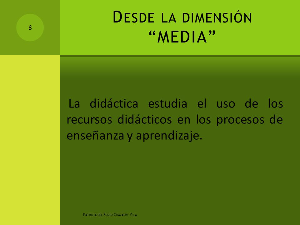 D ESDE LA DIMENSIÓN MEDIA La didáctica estudia el uso de los recursos didácticos en los procesos de enseñanza y aprendizaje.