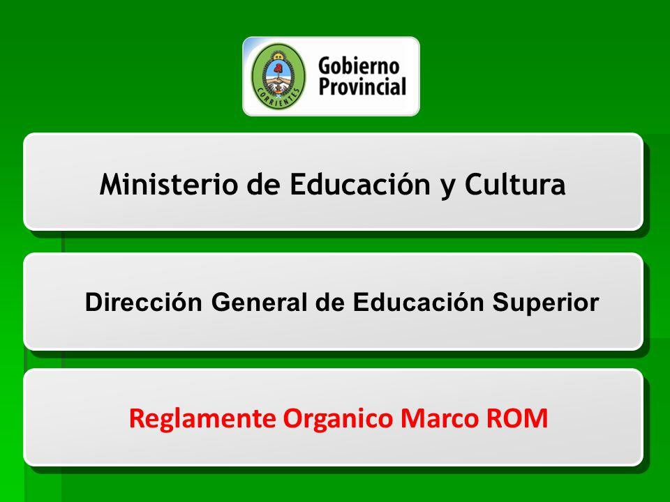Subsecretaría de Gestión Administrativa,Educación y Programación Dirección General de Educación Superior Ministerio de Educación y Cultura Dirección General de Educación Superior Reglamente Organico Marco ROM