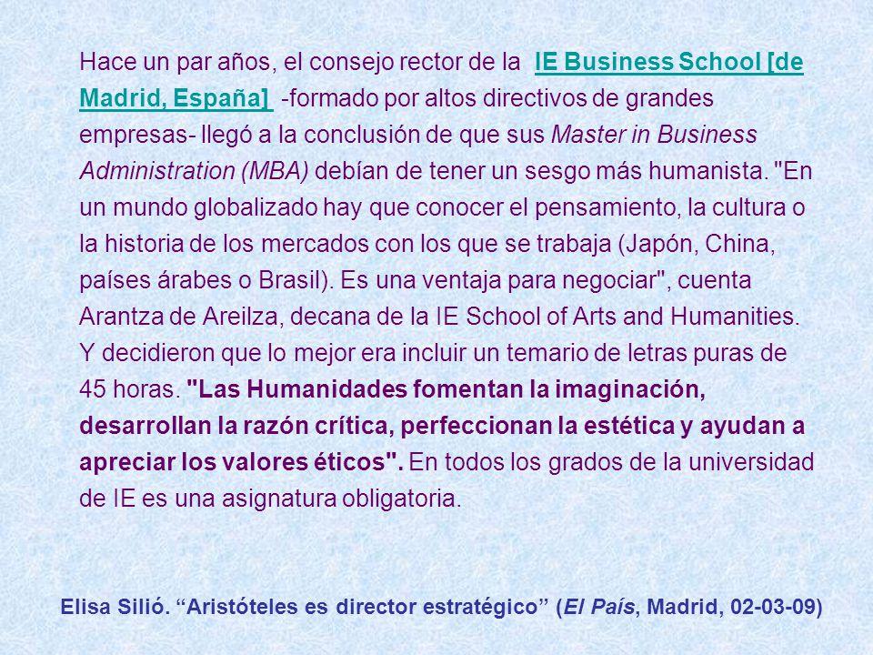 Hace un par años, el consejo rector de la IE Business School [de Madrid, España] -formado por altos directivos de grandes empresas- llegó a la conclusión de que sus Master in Business Administration (MBA) debían de tener un sesgo más humanista.