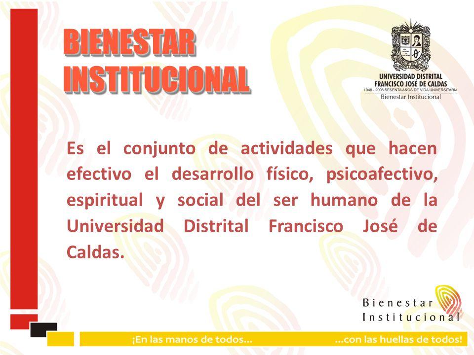 Es el conjunto de actividades que hacen efectivo el desarrollo físico, psicoafectivo, espiritual y social del ser humano de la Universidad Distrital Francisco José de Caldas.