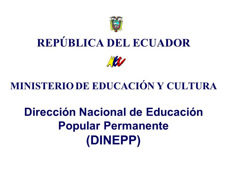 REPÚBLICA DEL ECUADOR MINISTERIO DE EDUCACIÓN Y CULTURA Dirección Nacional de Educación Popular Permanente (DINEPP)