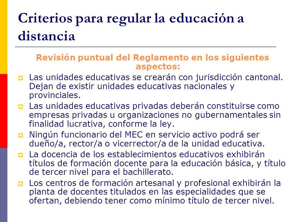 Criterios para regular la educación a distancia Revisión puntual del Reglamento en los siguientes aspectos:  Las unidades educativas se crearán con jurisdicción cantonal.