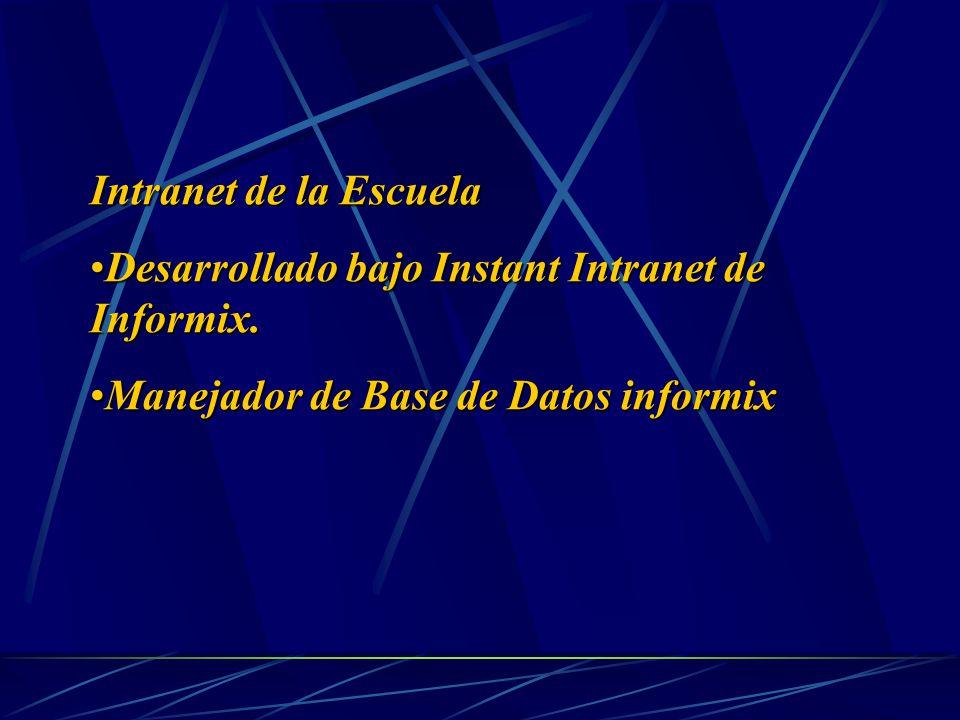 Intranet de la Escuela Desarrollado bajo Instant Intranet de Informix.Desarrollado bajo Instant Intranet de Informix.