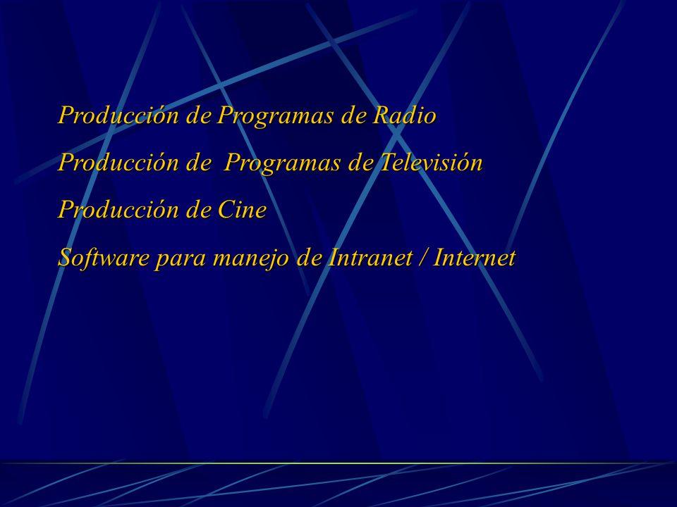Producción de Programas de Radio Producción de Programas de Televisión Producción de Cine Software para manejo de Intranet / Internet