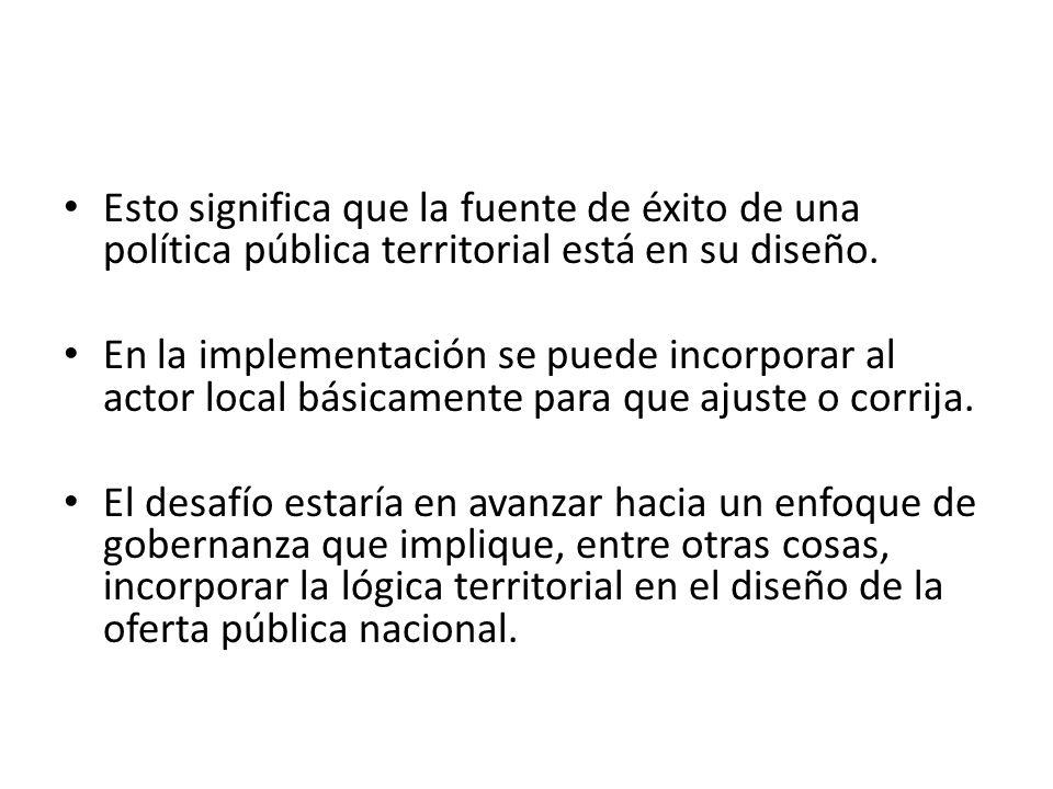 Esto significa que la fuente de éxito de una política pública territorial está en su diseño.