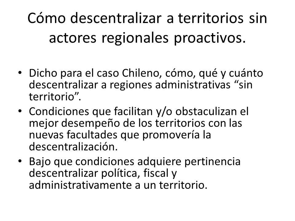 Cómo descentralizar a territorios sin actores regionales proactivos.