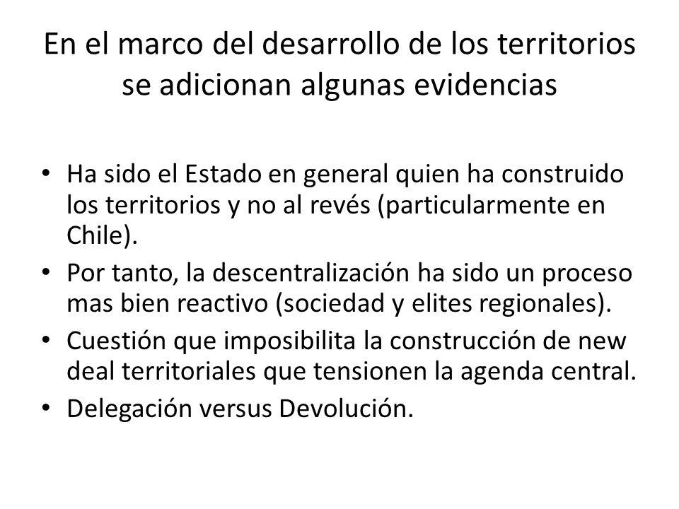 En el marco del desarrollo de los territorios se adicionan algunas evidencias Ha sido el Estado en general quien ha construido los territorios y no al revés (particularmente en Chile).