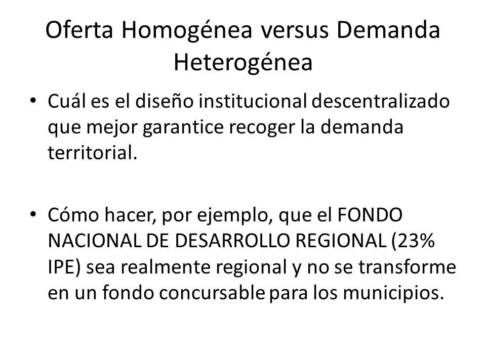 Oferta Homogénea versus Demanda Heterogénea Cuál es el diseño institucional descentralizado que mejor garantice recoger la demanda territorial.