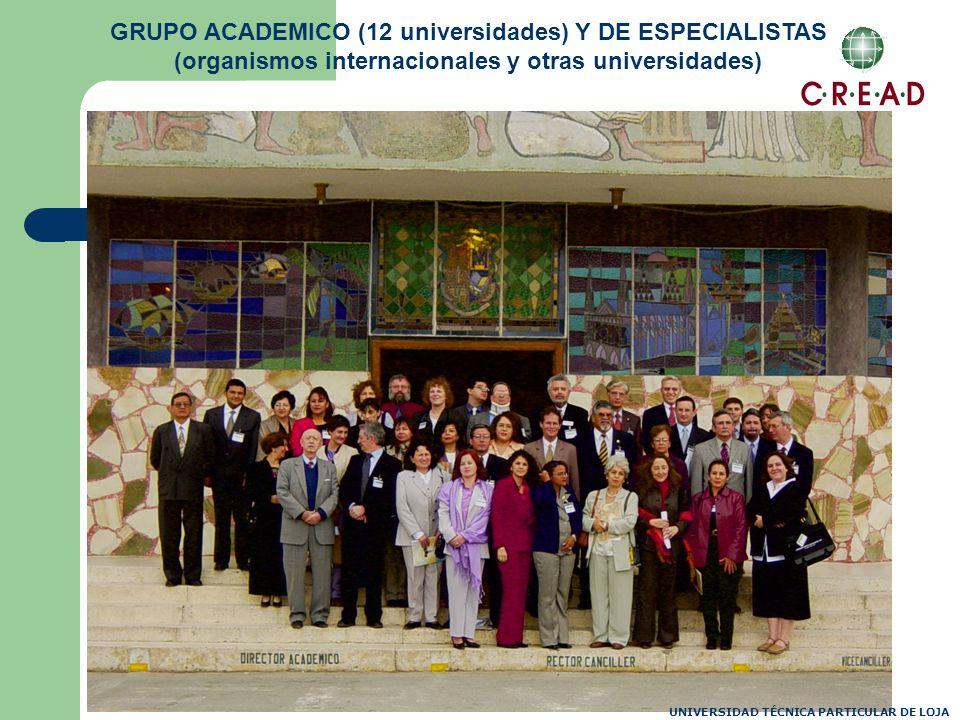 GRUPO ACADEMICO (12 universidades) Y DE ESPECIALISTAS (organismos internacionales y otras universidades) UNIVERSIDAD TÉCNICA PARTICULAR DE LOJA