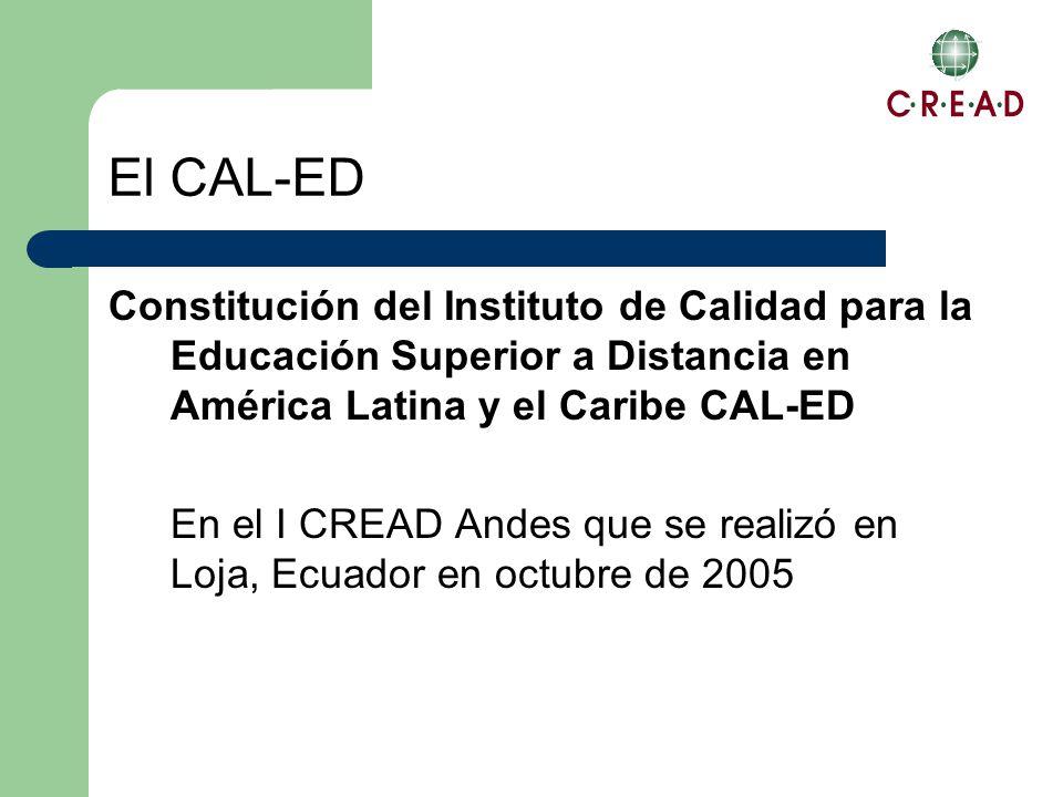 El CAL-ED Constitución del Instituto de Calidad para la Educación Superior a Distancia en América Latina y el Caribe CAL-ED En el I CREAD Andes que se realizó en Loja, Ecuador en octubre de 2005