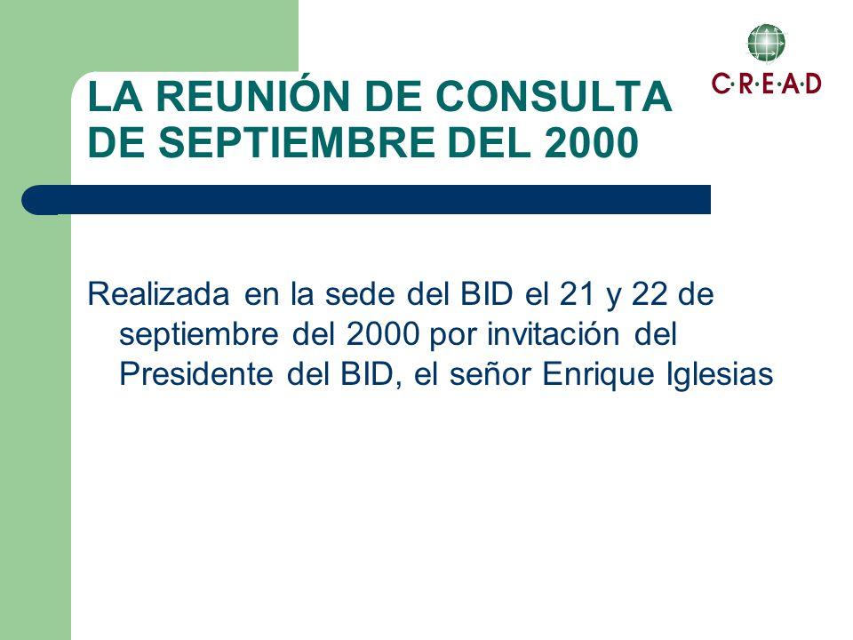 LA REUNIÓN DE CONSULTA DE SEPTIEMBRE DEL 2000 Realizada en la sede del BID el 21 y 22 de septiembre del 2000 por invitación del Presidente del BID, el señor Enrique Iglesias