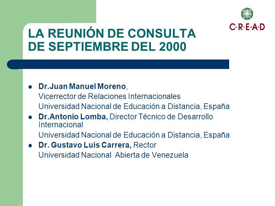 LA REUNIÓN DE CONSULTA DE SEPTIEMBRE DEL 2000 Dr.Juan Manuel Moreno, Vicerrector de Relaciones Internacionales Universidad Nacional de Educación a Distancia, España Dr.Antonio Lomba, Director Técnico de Desarrollo Internacional Universidad Nacional de Educación a Distancia, España Dr.