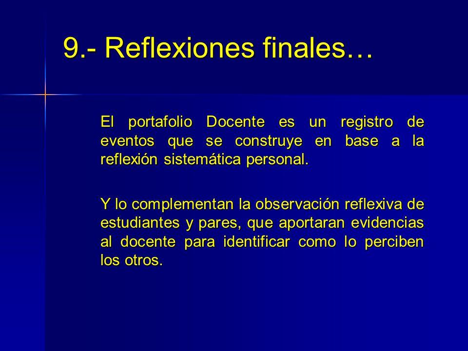 9.- Reflexiones finales La calidad de la Docencia es una responsabilidad de todos, de los académicos de todas las áreas del conocimiento.