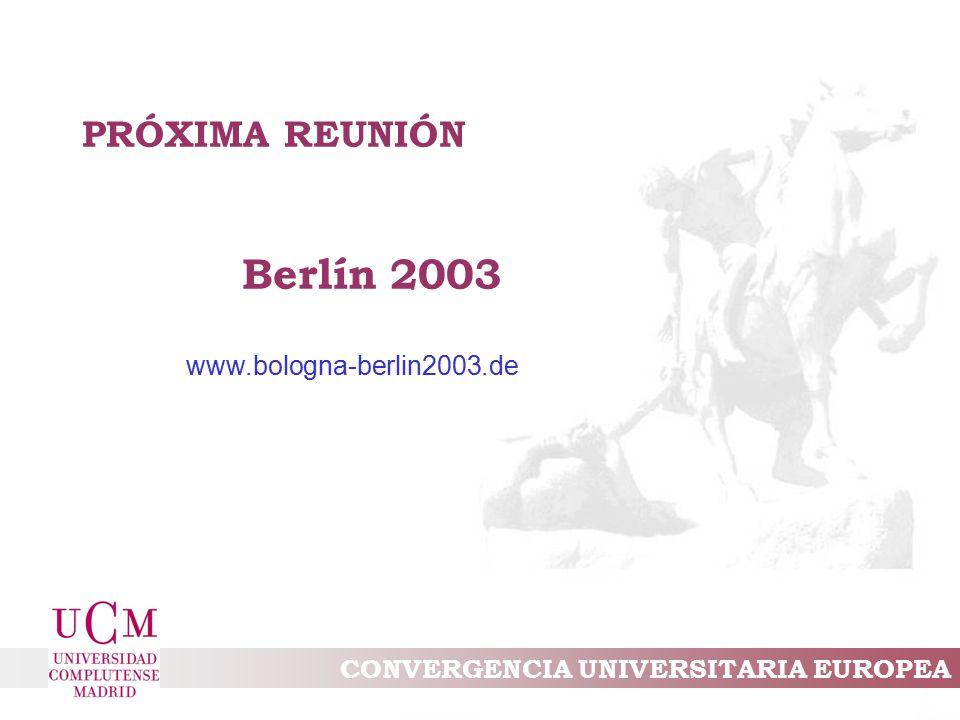 CONVERGENCIA UNIVERSITARIA EUROPEA PRÓXIMA REUNIÓN Berlín 2003 www.bologna-berlin2003.de