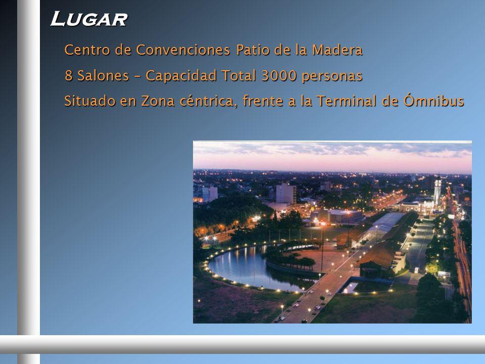 Lugar Centro de Convenciones Patio de la Madera 8 Salones – Capacidad Total 3000 personas Situado en Zona céntrica, frente a la Terminal de Ómnibus