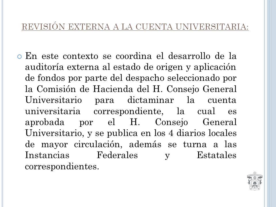 REVISIÓN EXTERNA A LA CUENTA UNIVERSITARIA: En este contexto se coordina el desarrollo de la auditoría externa al estado de origen y aplicación de fondos por parte del despacho seleccionado por la Comisión de Hacienda del H.
