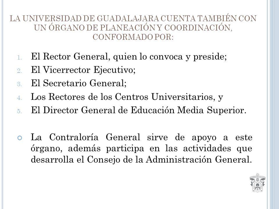 LA UNIVERSIDAD DE GUADALAJARA CUENTA TAMBIÉN CON UN ÓRGANO DE PLANEACIÓN Y COORDINACIÓN, CONFORMADO POR: 1.