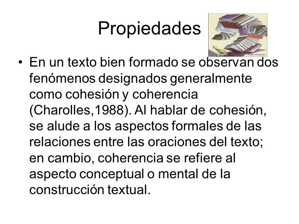 Propiedades En un texto bien formado se observan dos fenómenos designados generalmente como cohesión y coherencia (Charolles,1988).