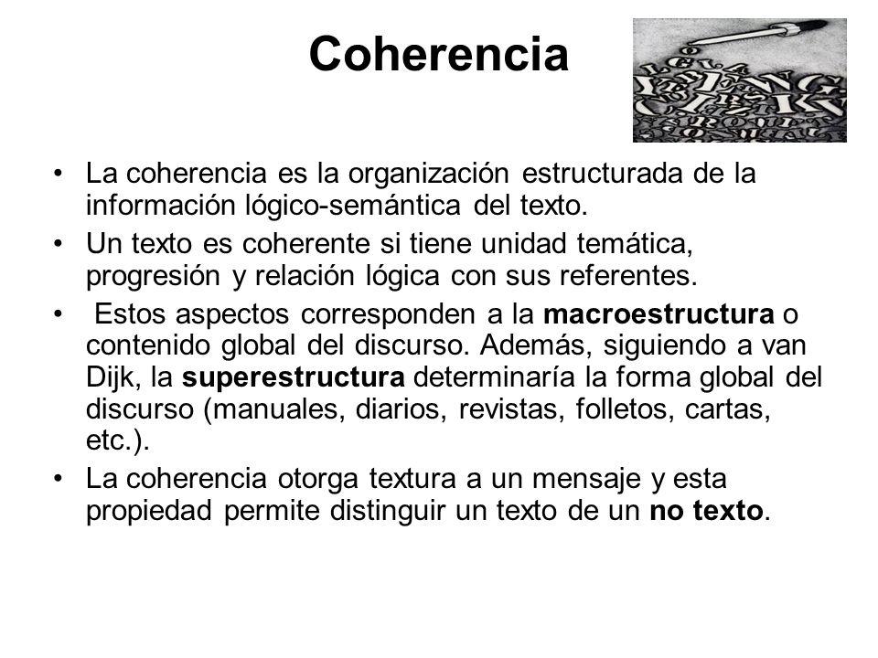 Coherencia La coherencia es la organización estructurada de la información lógico-semántica del texto.