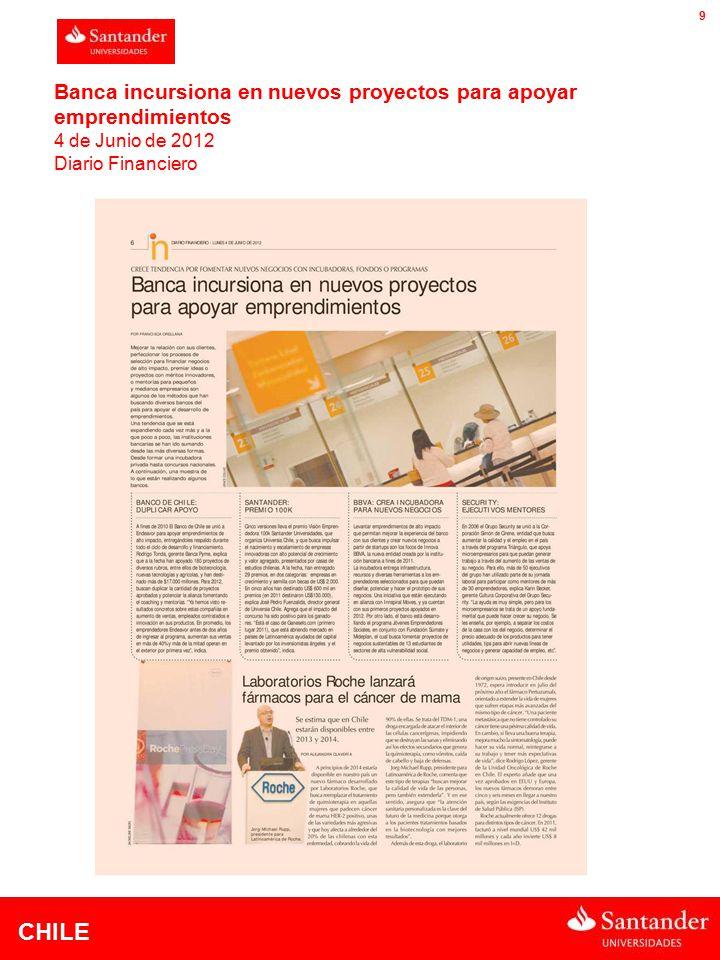 CHILE 9 Banca incursiona en nuevos proyectos para apoyar emprendimientos 4 de Junio de 2012 Diario Financiero