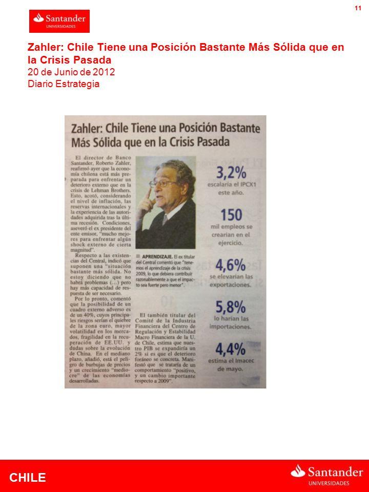CHILE 11 Zahler: Chile Tiene una Posición Bastante Más Sólida que en la Crisis Pasada 20 de Junio de 2012 Diario Estrategia