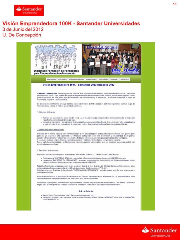 CHILE 13 Visión Emprendedora 100K - Santander Universidades 3 de Junio del 2012 U. De Concepción