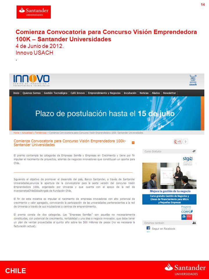 CHILE 14 Comienza Convocatoria para Concurso Visión Emprendedora 100K – Santander Universidades 4 de Junio de 2012.
