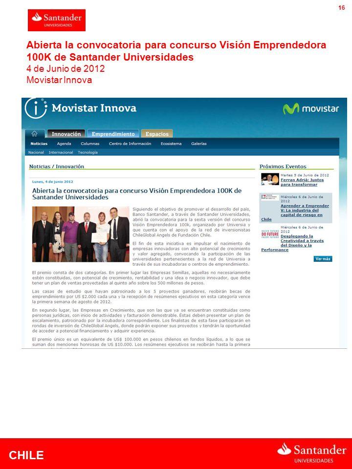 CHILE 16 Abierta la convocatoria para concurso Visión Emprendedora 100K de Santander Universidades 4 de Junio de 2012 Movistar Innova