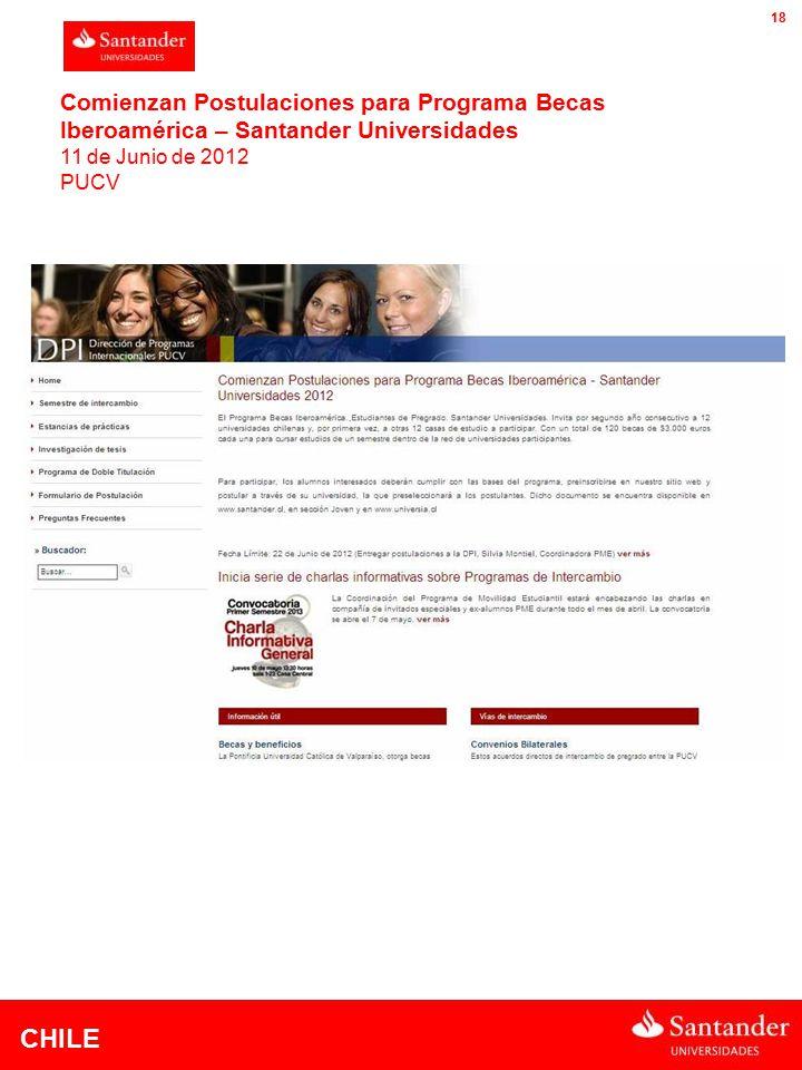 CHILE 18 Comienzan Postulaciones para Programa Becas Iberoamérica – Santander Universidades 11 de Junio de 2012 PUCV