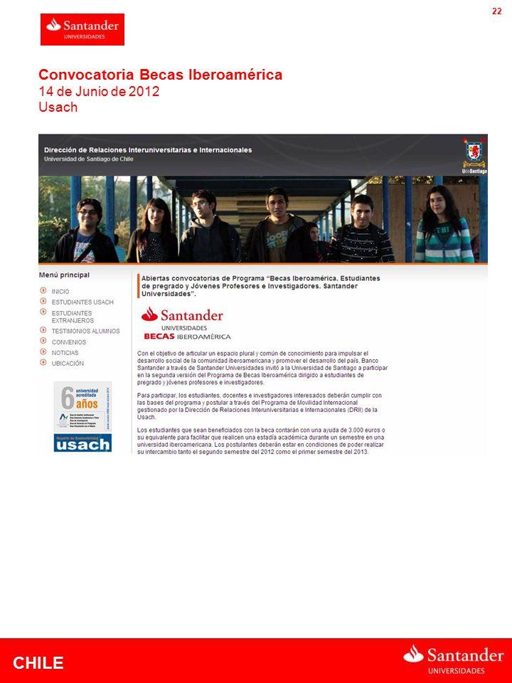 CHILE 22 Convocatoria Becas Iberoamérica 14 de Junio de 2012 Usach