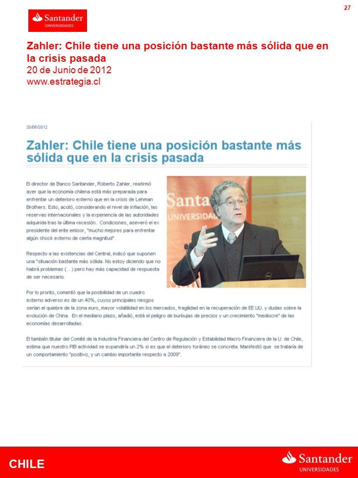 CHILE 27 Zahler: Chile tiene una posición bastante más sólida que en la crisis pasada 20 de Junio de 2012 www.estrategia.cl
